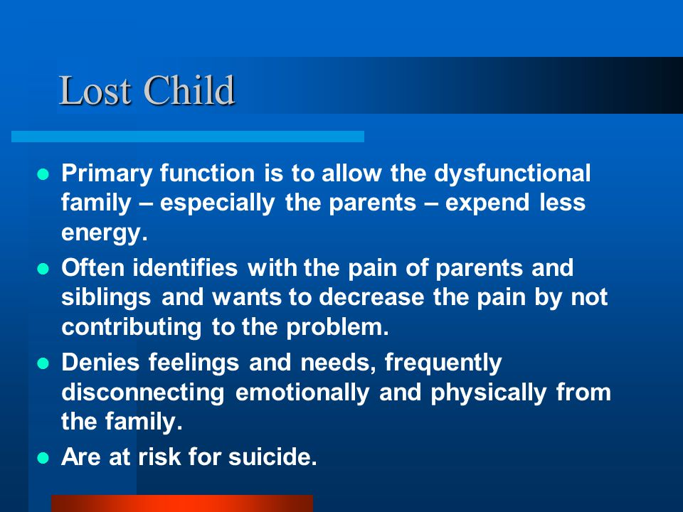 Lost Child Primary function is to allow the dysfunctional family – especially the parents – expend less energy.