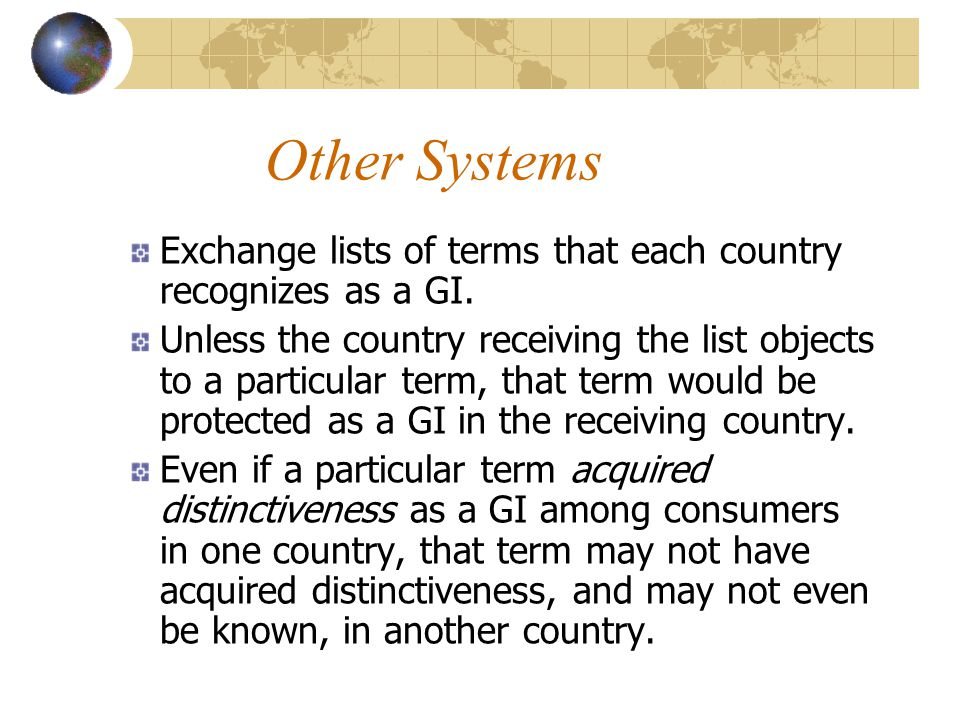 Other Systems Exchange lists of terms that each country recognizes as a GI.