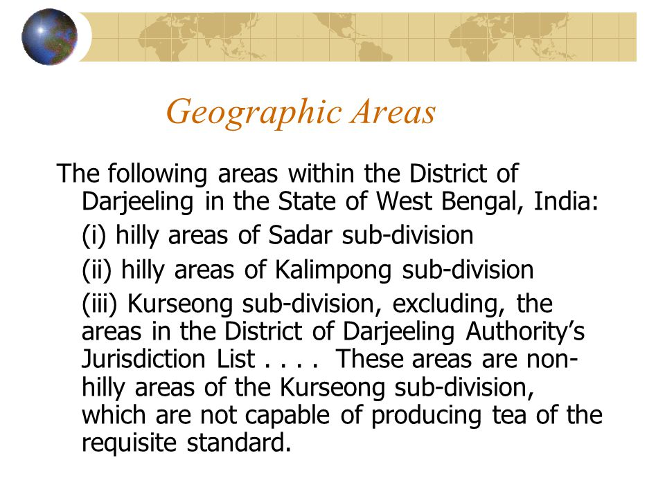 Geographic Areas The following areas within the District of Darjeeling in the State of West Bengal, India: