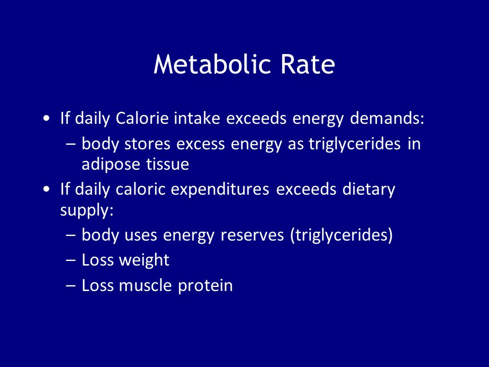 Metabolic Rate If daily Calorie intake exceeds energy demands: