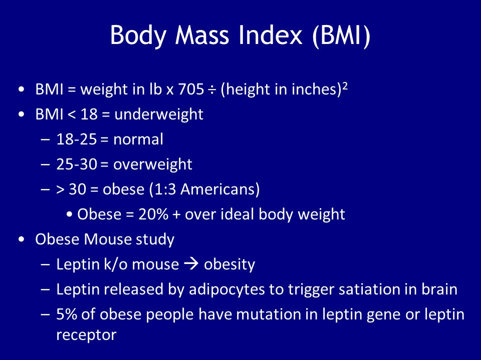 Body Mass Index (BMI) BMI = weight in lb x 705 ÷ (height in inches)2