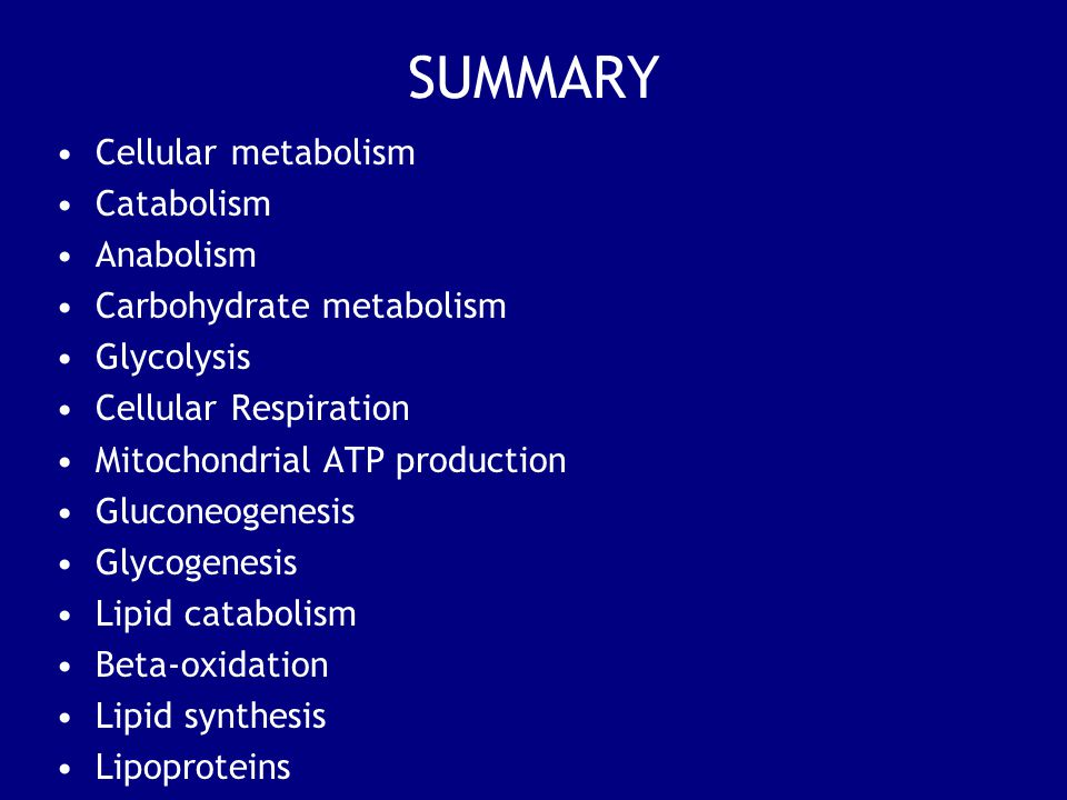 SUMMARY Cellular metabolism Catabolism Anabolism