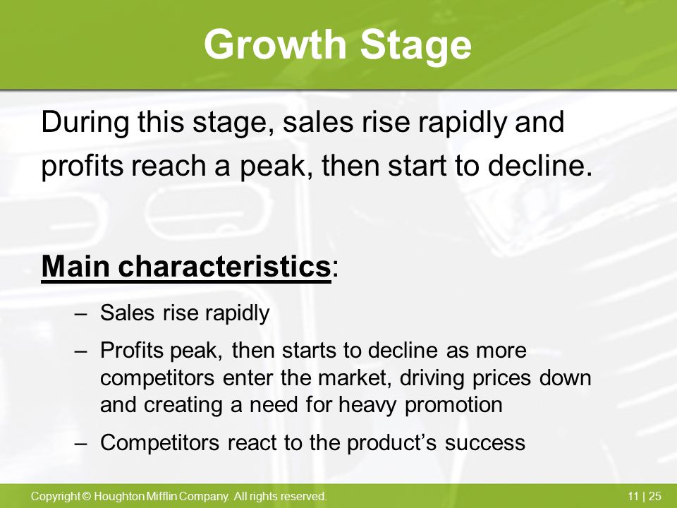 Growth Stage During this stage, sales rise rapidly and profits reach a peak, then start to decline.
