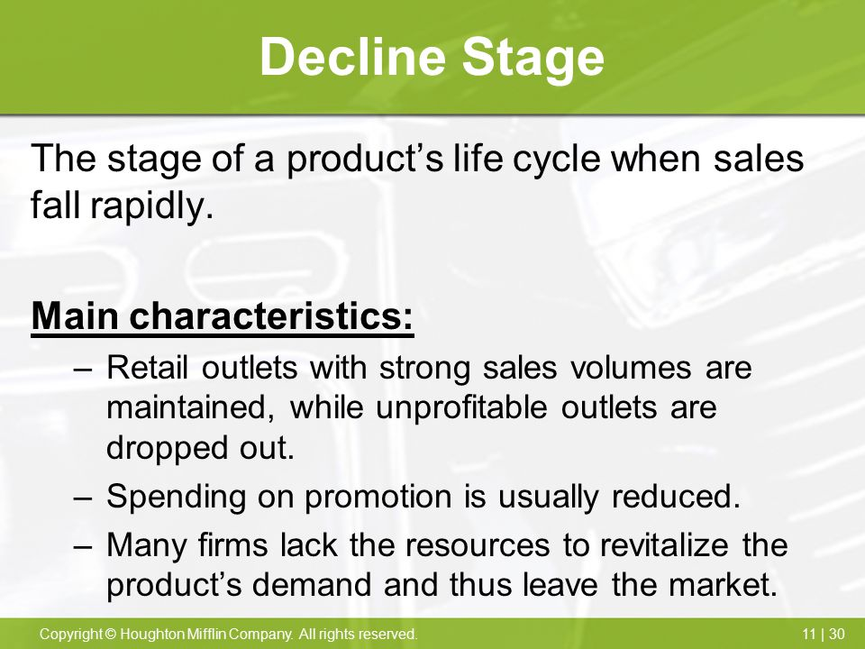 Decline Stage The stage of a product's life cycle when sales fall rapidly. Main characteristics:
