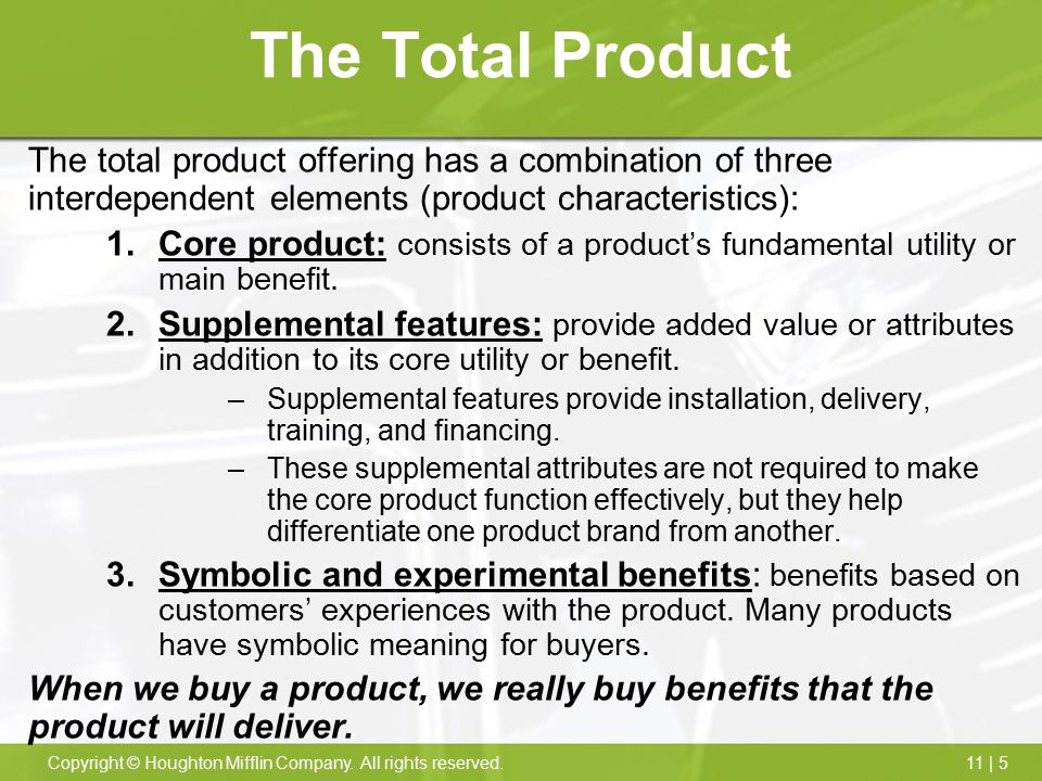 The Total Product The total product offering has a combination of three interdependent elements (product characteristics):