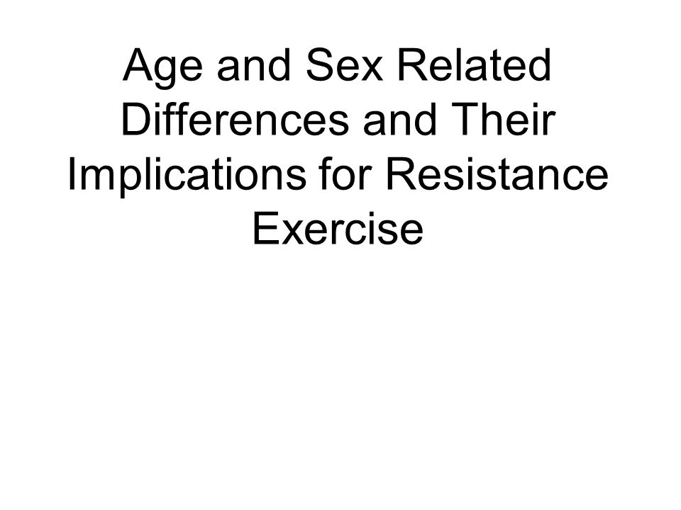 Age and Sex Related Differences and Their Implications for Resistance Exercise