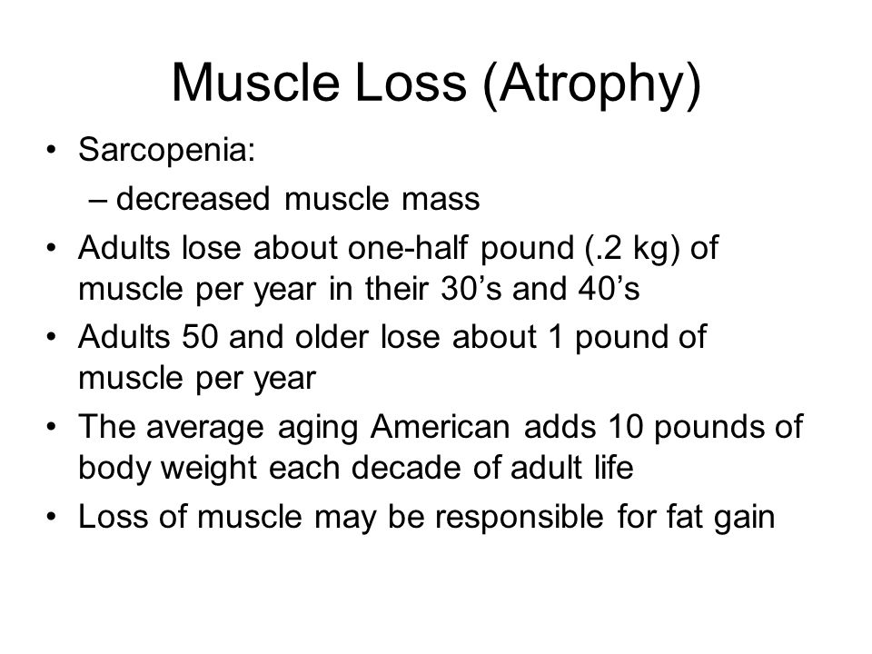 Muscle Loss (Atrophy) Sarcopenia: decreased muscle mass