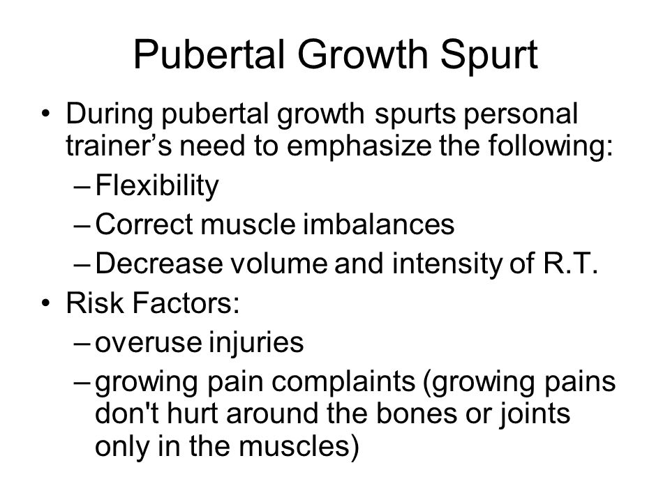 Pubertal Growth Spurt During pubertal growth spurts personal trainer's need to emphasize the following: