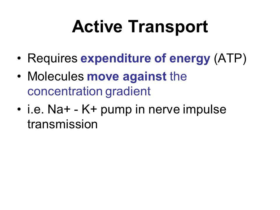 Active Transport Requires expenditure of energy (ATP)