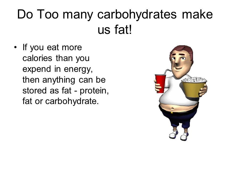 Do Too many carbohydrates make us fat!