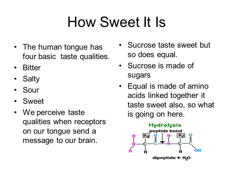 How Sweet It Is Sucrose taste sweet but so does equal.