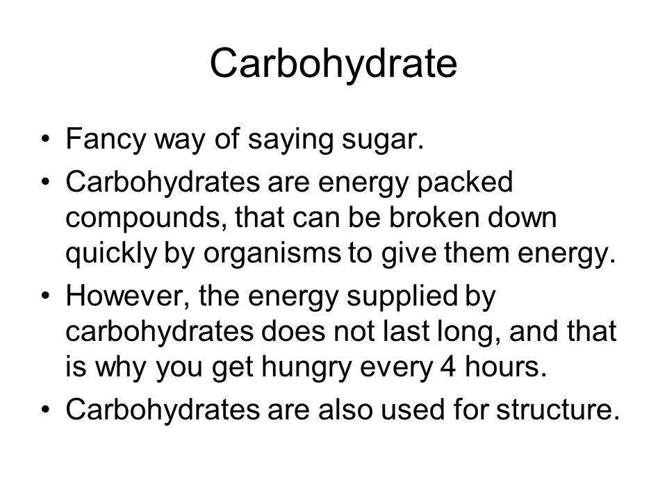 Carbohydrate Fancy way of saying sugar.
