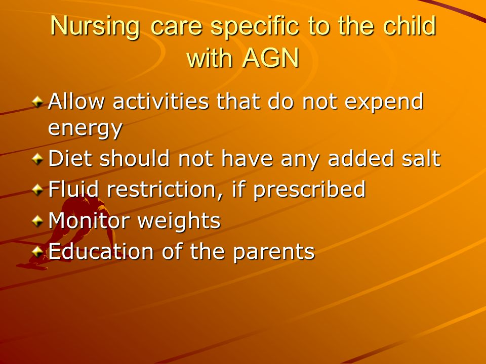 Nursing care specific to the child with AGN