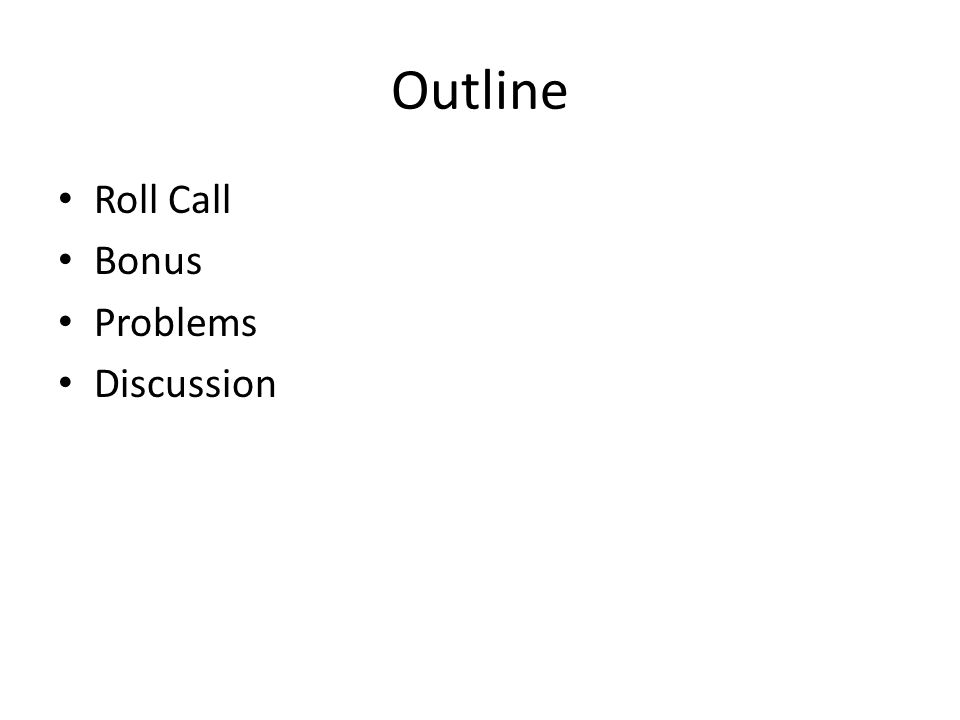Outline Roll Call Bonus Problems Discussion