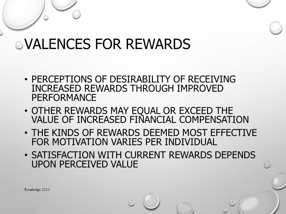 Valences for Rewards Perceptions of desirability of receiving increased rewards through improved performance.
