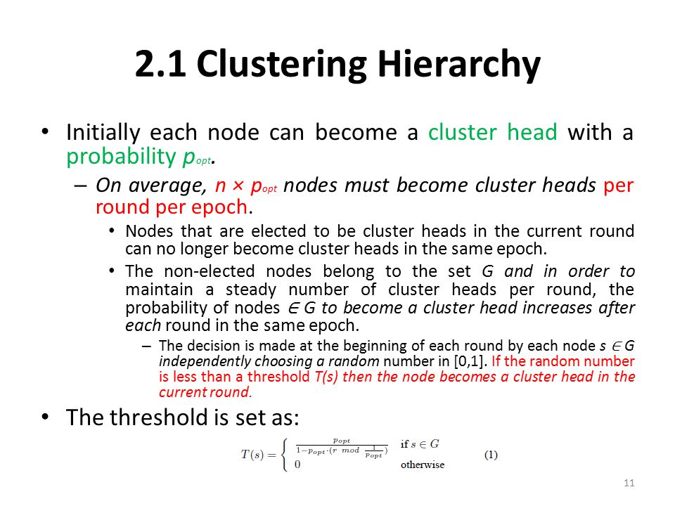 2.1 Clustering Hierarchy Initially each node can become a cluster head with a probability popt.