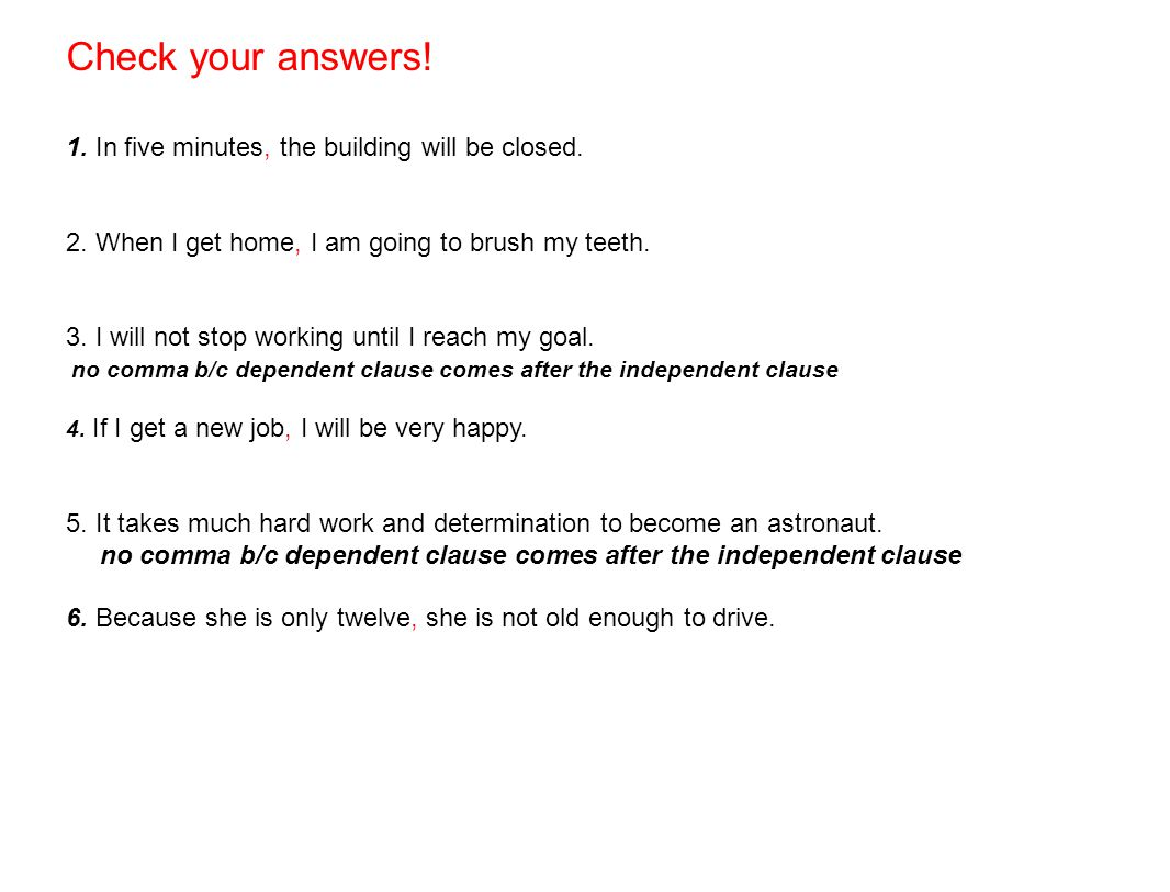 Check your answers! 1. In five minutes, the building will be closed.