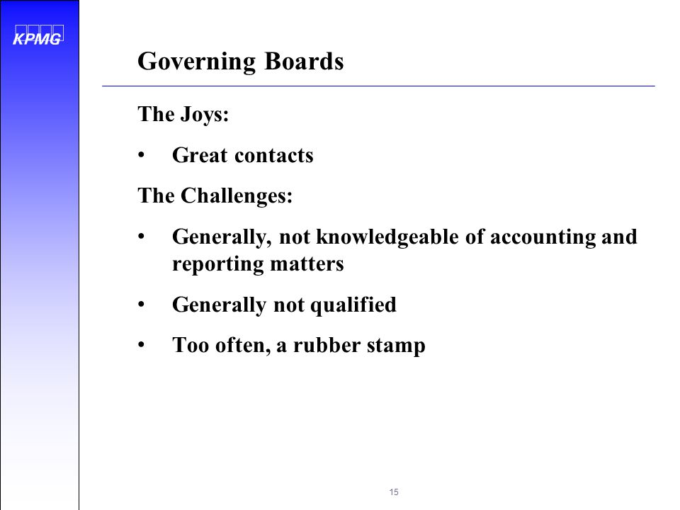 Governing Boards The Joys: Great contacts The Challenges: