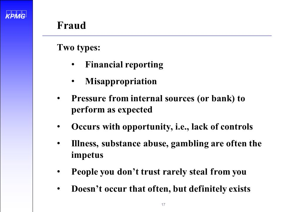 Fraud Two types: Financial reporting Misappropriation