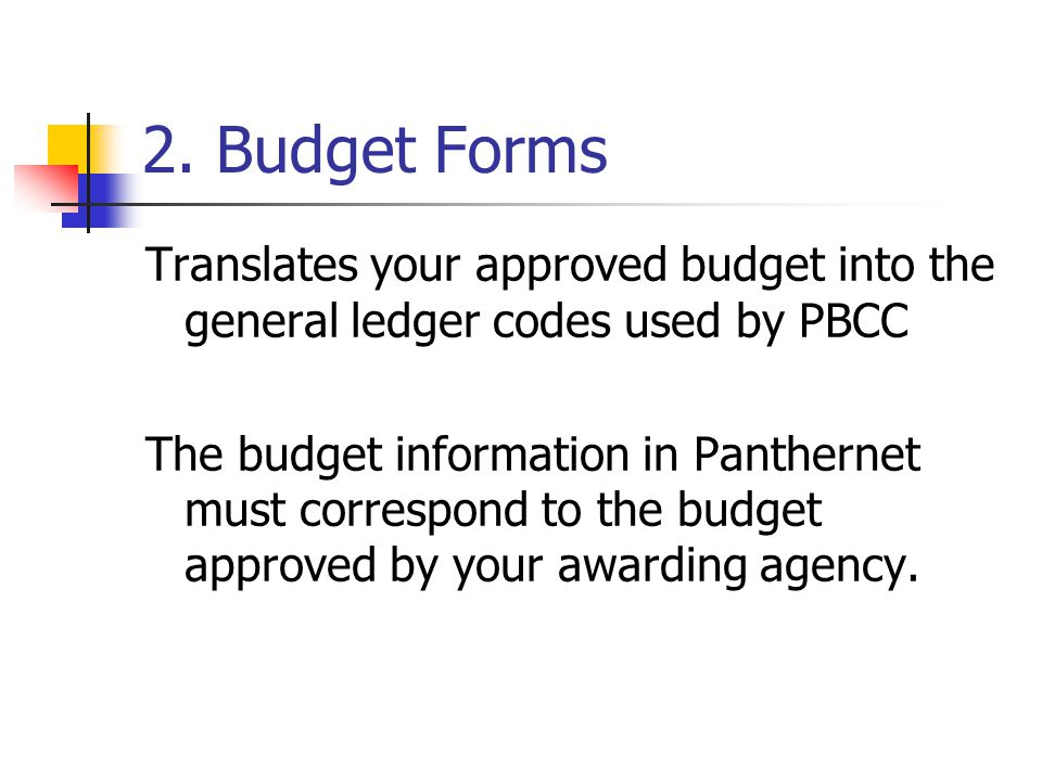 2. Budget Forms Translates your approved budget into the general ledger codes used by PBCC.