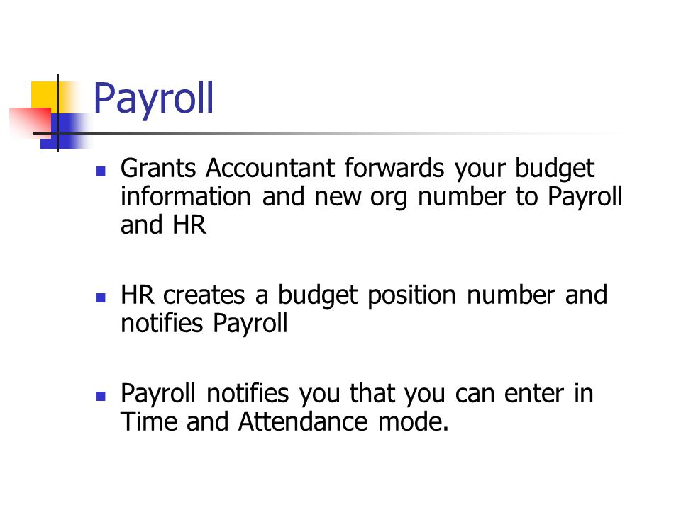 Payroll Grants Accountant forwards your budget information and new org number to Payroll and HR.