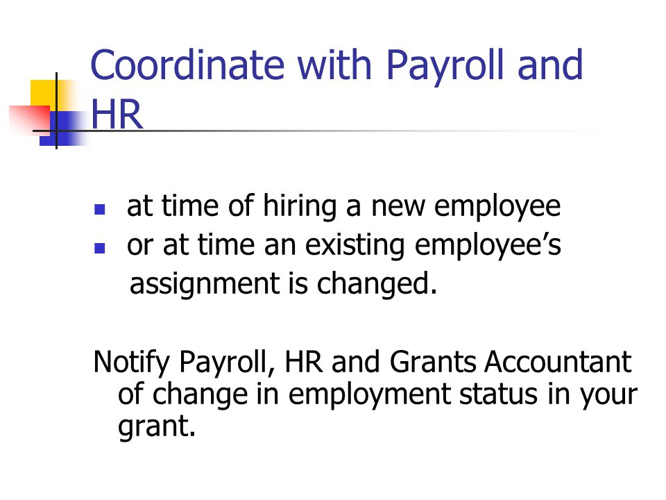 Coordinate with Payroll and HR