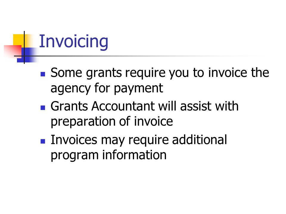 Invoicing Some grants require you to invoice the agency for payment