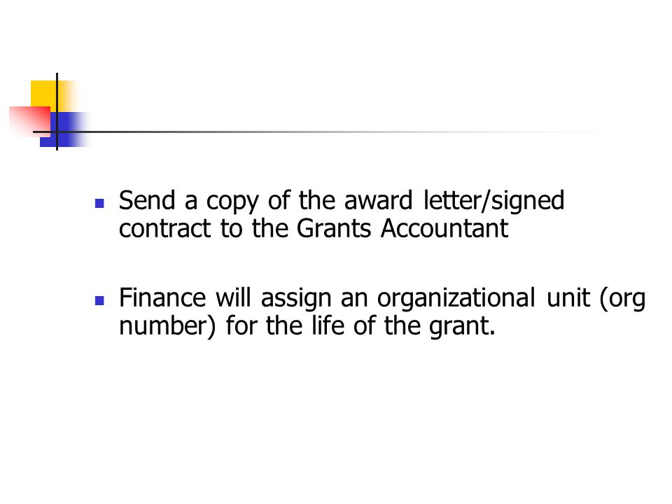 Send a copy of the award letter/signed contract to the Grants Accountant