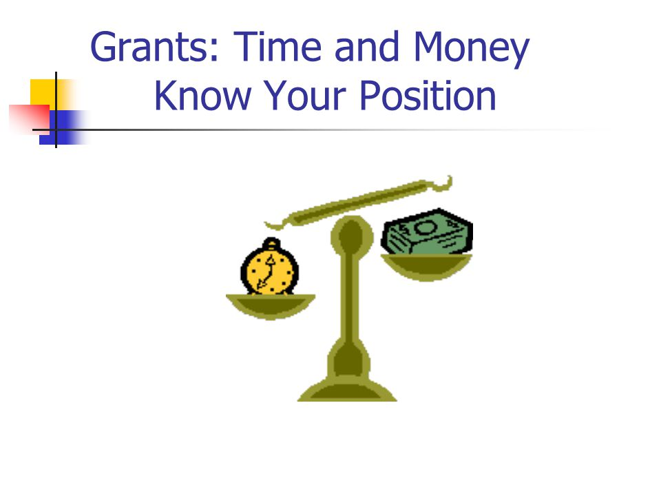 Grants: Time and Money Know Your Position