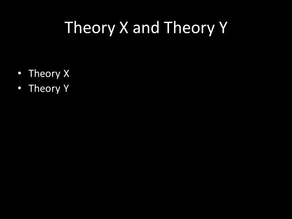 Theory X and Theory Y Theory X Theory Y