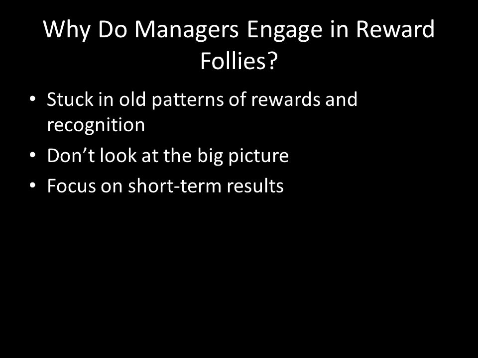 Why Do Managers Engage in Reward Follies