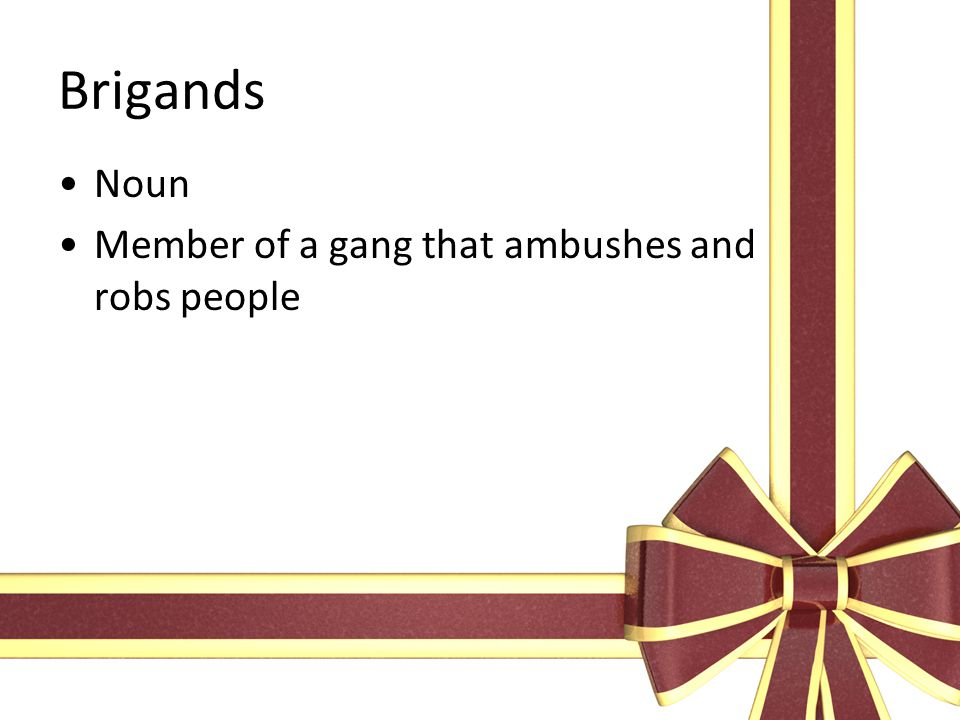 Brigands Noun Member of a gang that ambushes and robs people