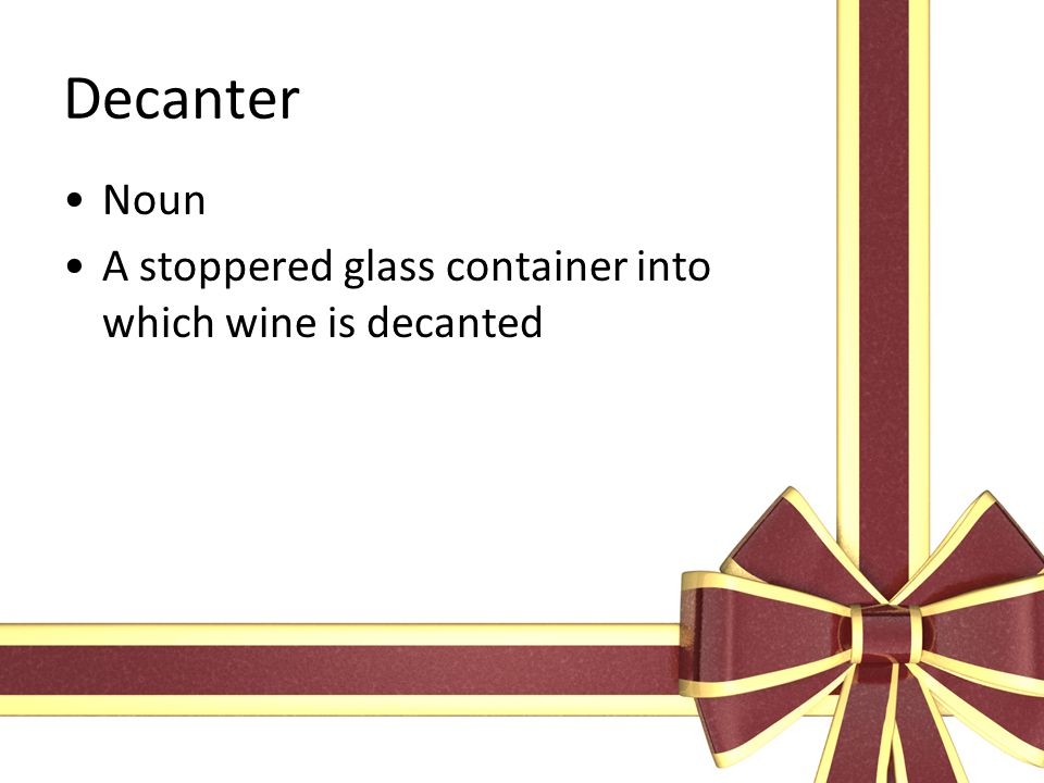 Decanter Noun A stoppered glass container into which wine is decanted