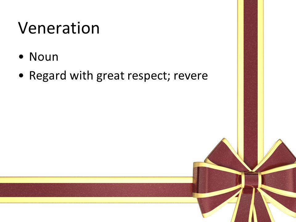 Veneration Noun Regard with great respect; revere