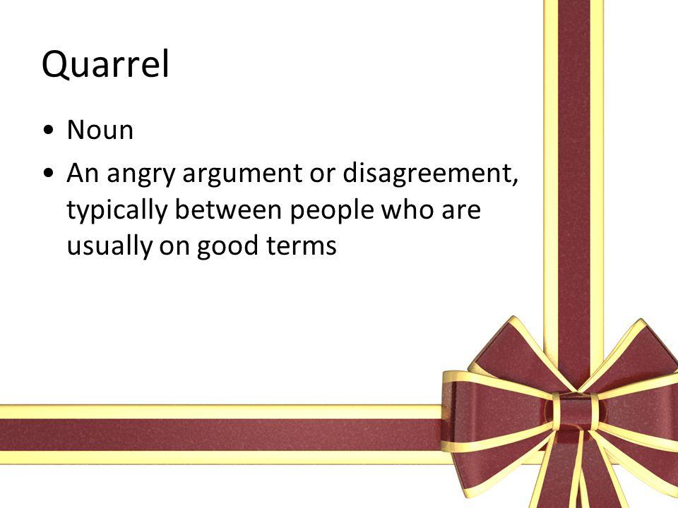 Quarrel Noun.