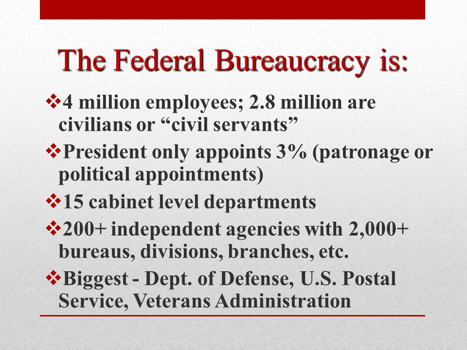 The Federal Bureaucracy is: