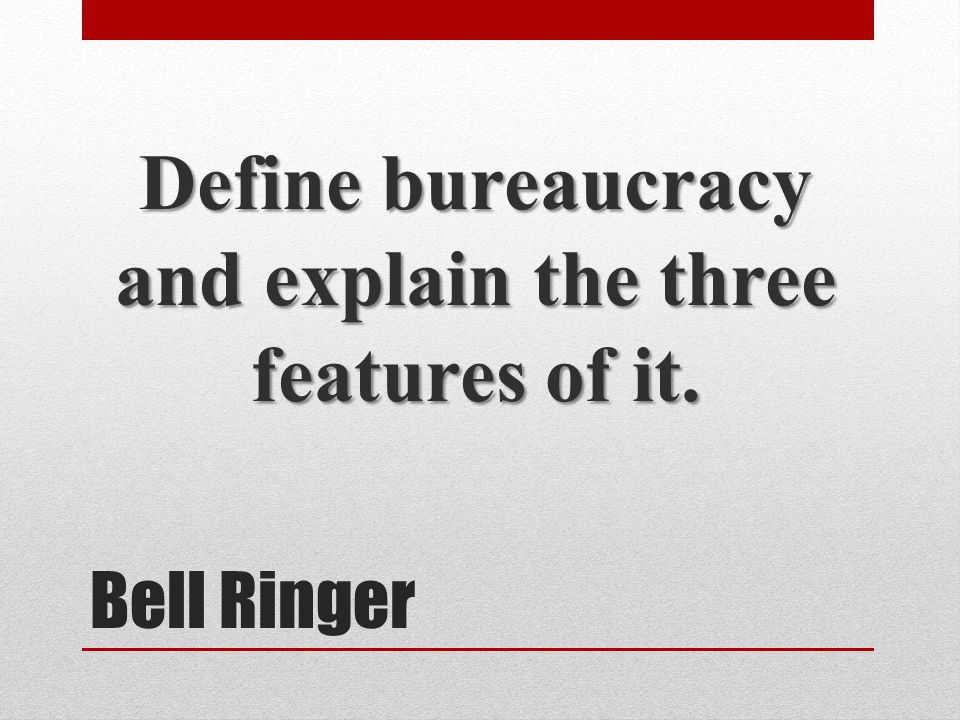 Define bureaucracy and explain the three features of it.