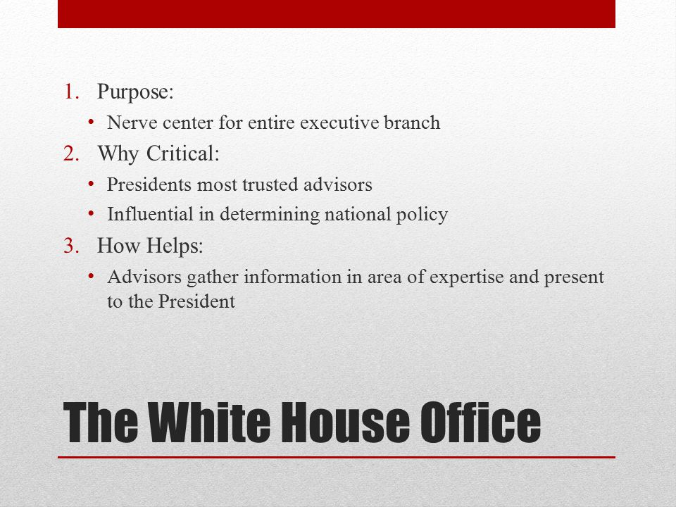 The White House Office Purpose: Why Critical: How Helps: