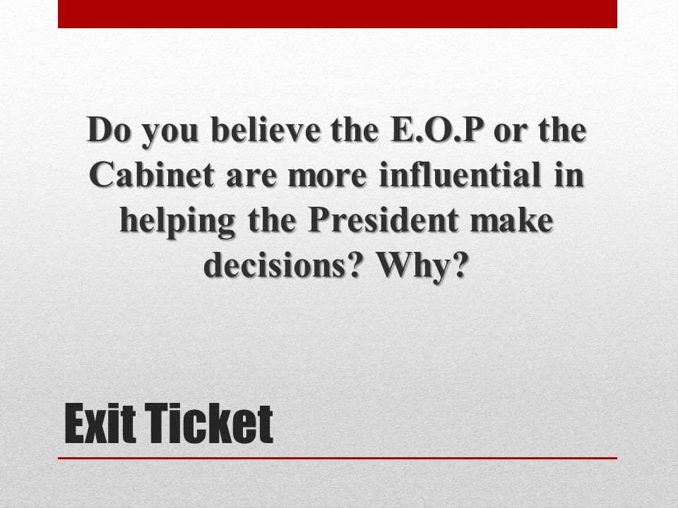Do you believe the E.O.P or the Cabinet are more influential in helping the President make decisions Why
