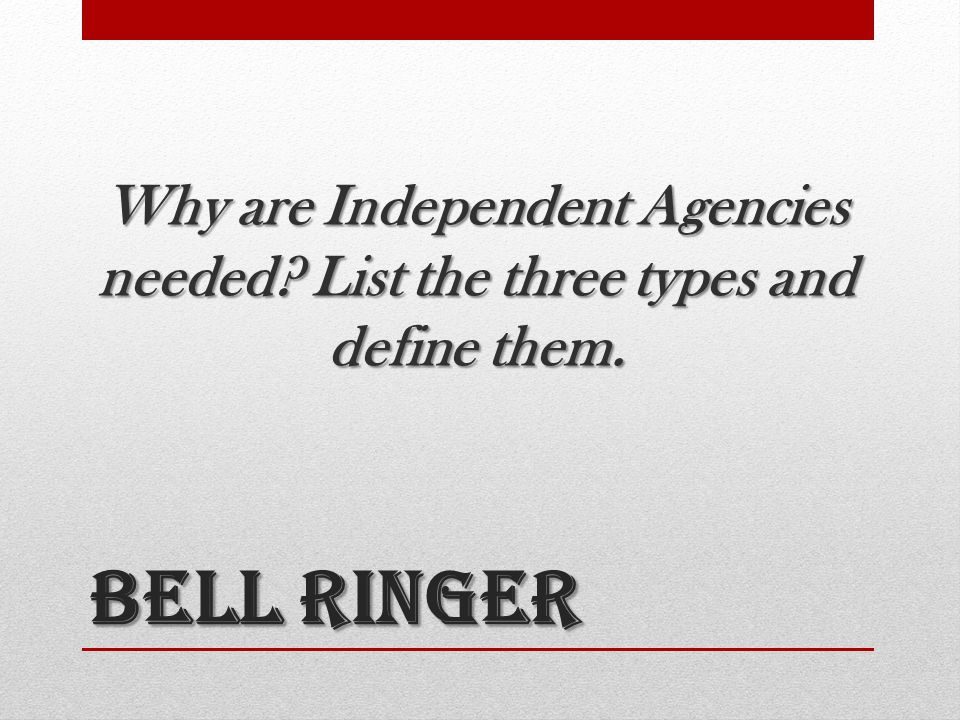 Why are Independent Agencies needed