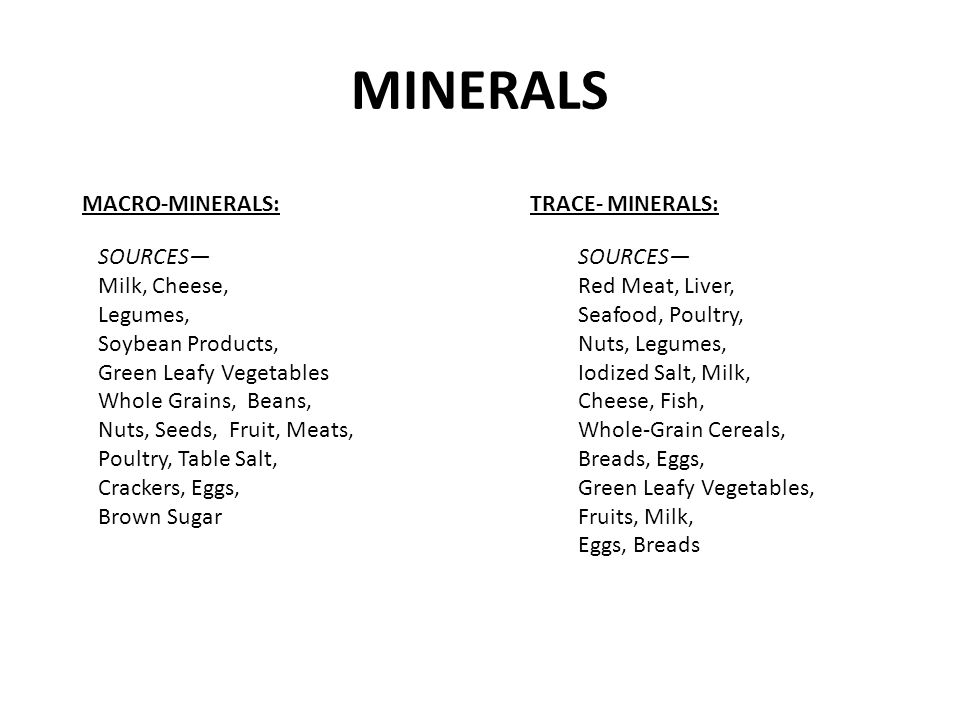 MINERALS MACRO-MINERALS: TRACE- MINERALS: SOURCES— Milk, Cheese,