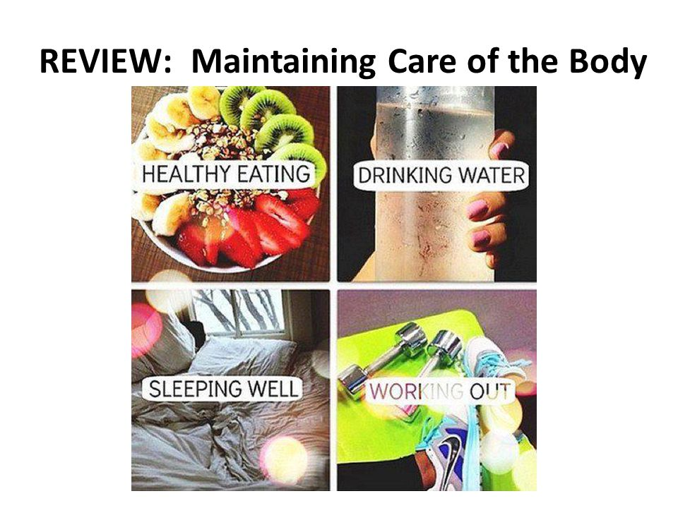 REVIEW: Maintaining Care of the Body