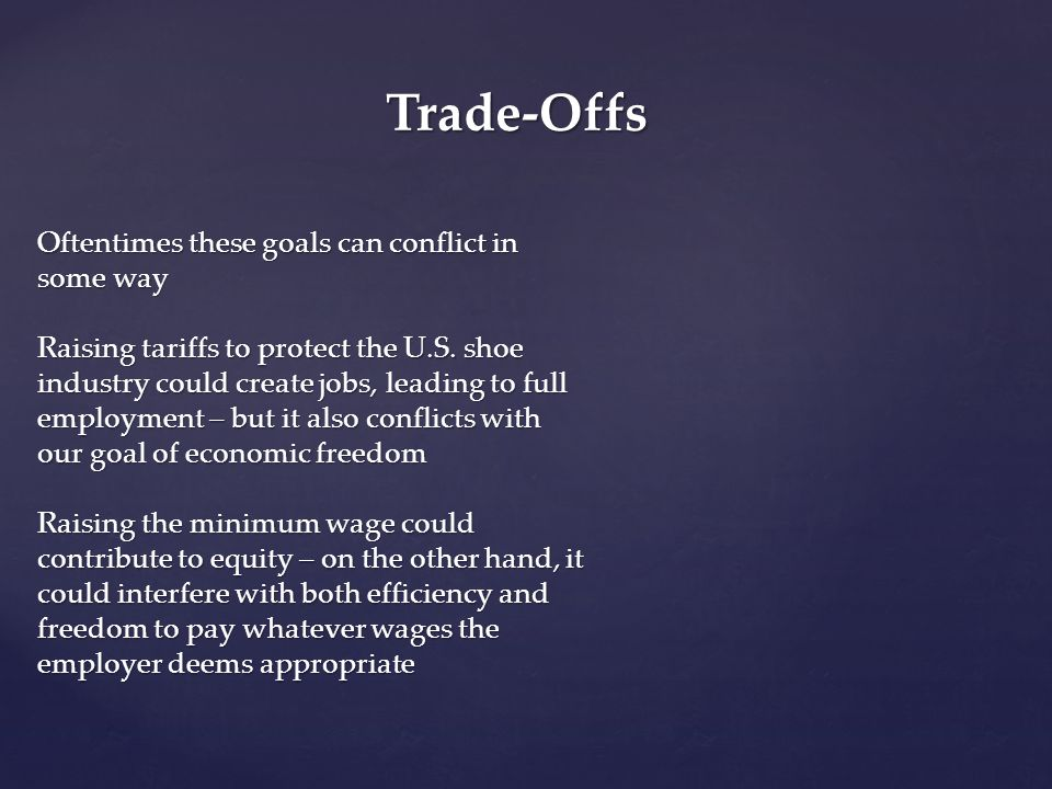 Trade-Offs Oftentimes these goals can conflict in some way