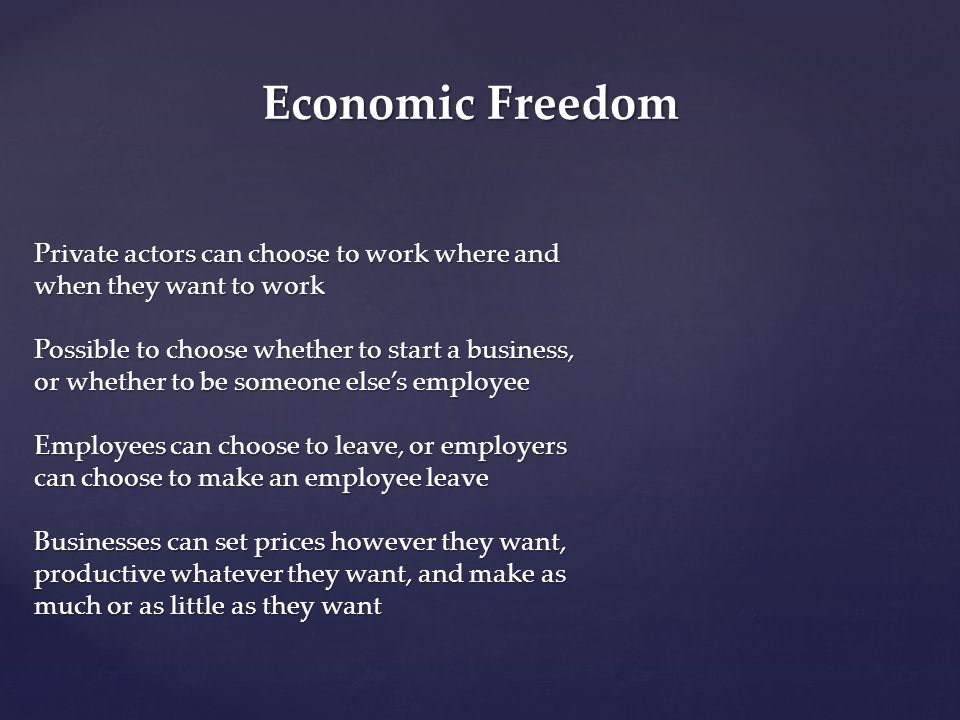 Economic Freedom Private actors can choose to work where and when they want to work.