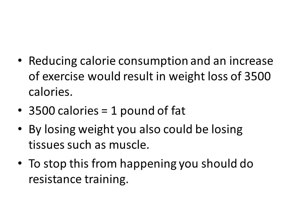 Reducing calorie consumption and an increase of exercise would result in weight loss of 3500 calories.