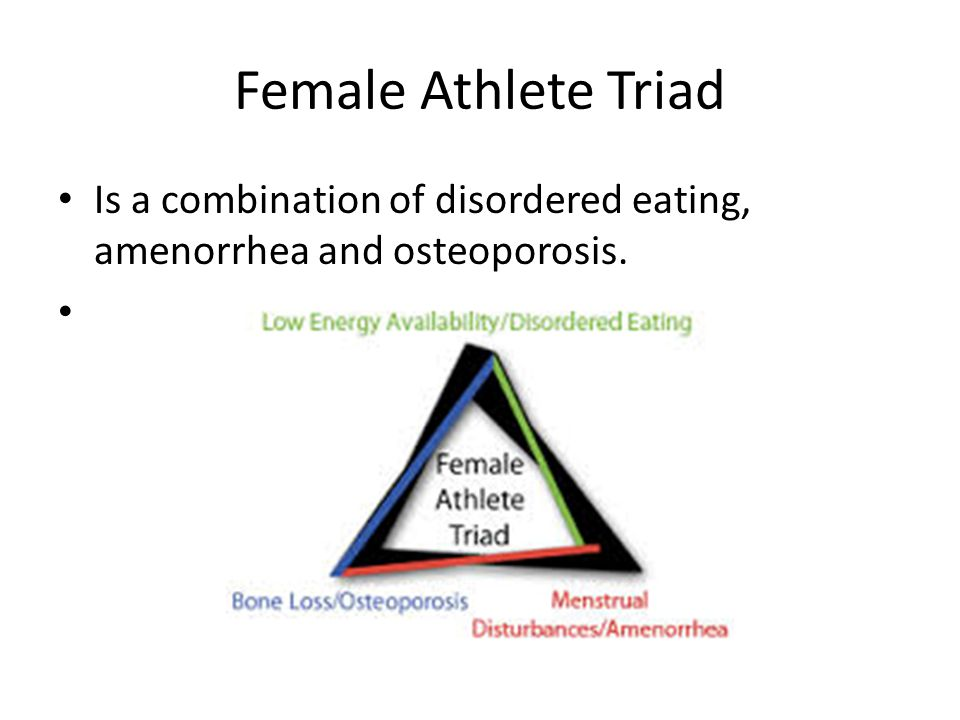 Female Athlete Triad Is a combination of disordered eating, amenorrhea and osteoporosis.
