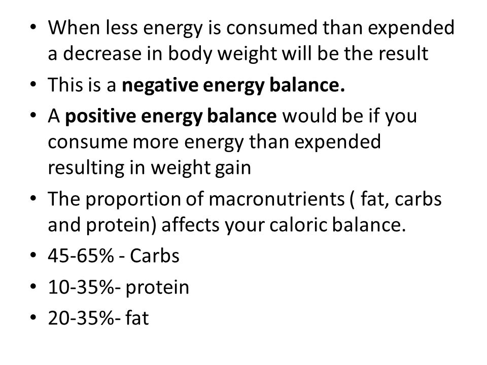 When less energy is consumed than expended a decrease in body weight will be the result