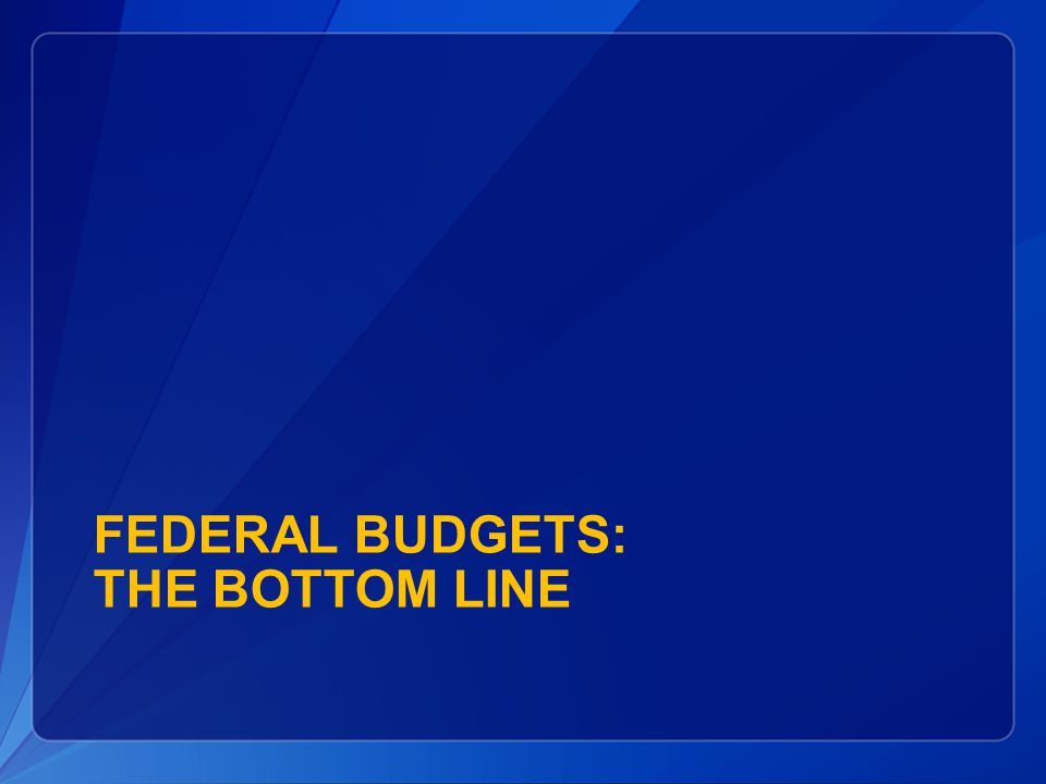 Federal Budgets: the Bottom Line