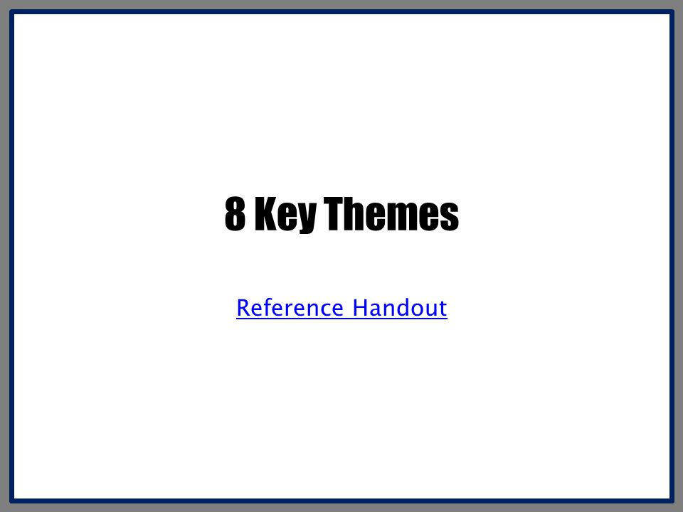 8 Key Themes Reference Handout