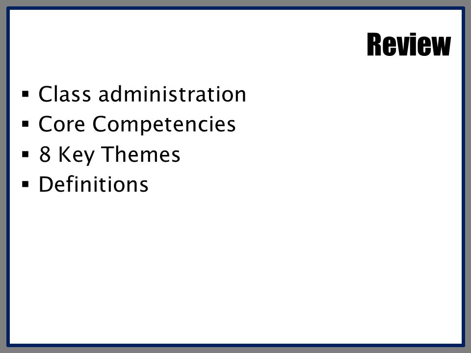 Review Class administration Core Competencies 8 Key Themes Definitions